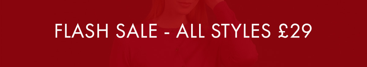 FLASH SALE - All Styles £29